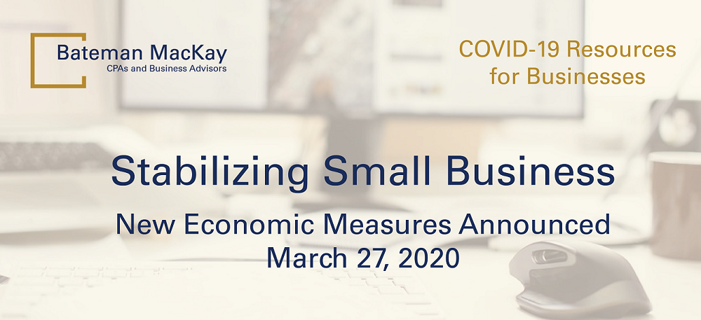 Stabilizing Small Business – New Economic Measures Announced on March 27, 2020