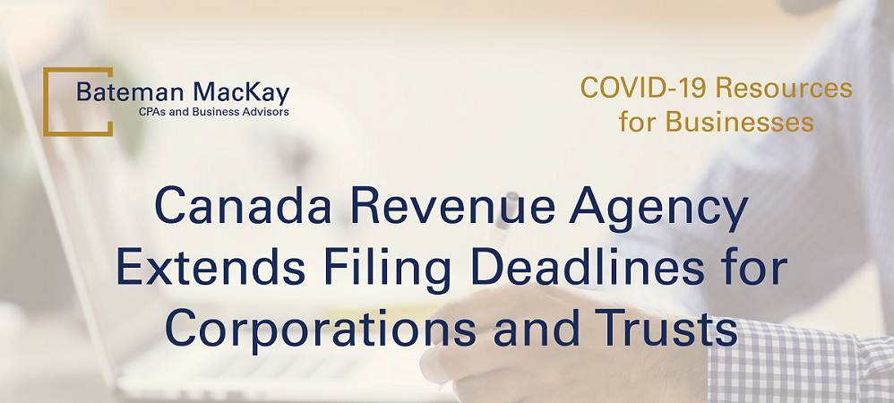 Canada Revenue Agency Extends Filing Deadlines for Corporations and Trusts