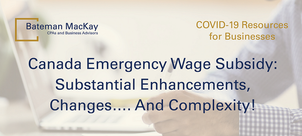 Canada Emergency Wage Subsidy: Substantial Enhancements, Changes…. And Complexity!