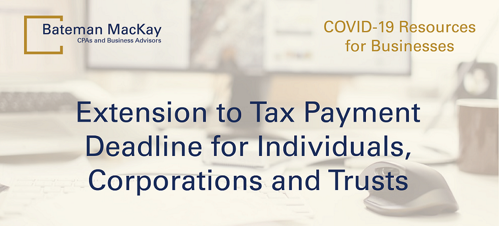 Extension to Tax Payment Deadline for Individuals, Corporations and Trusts